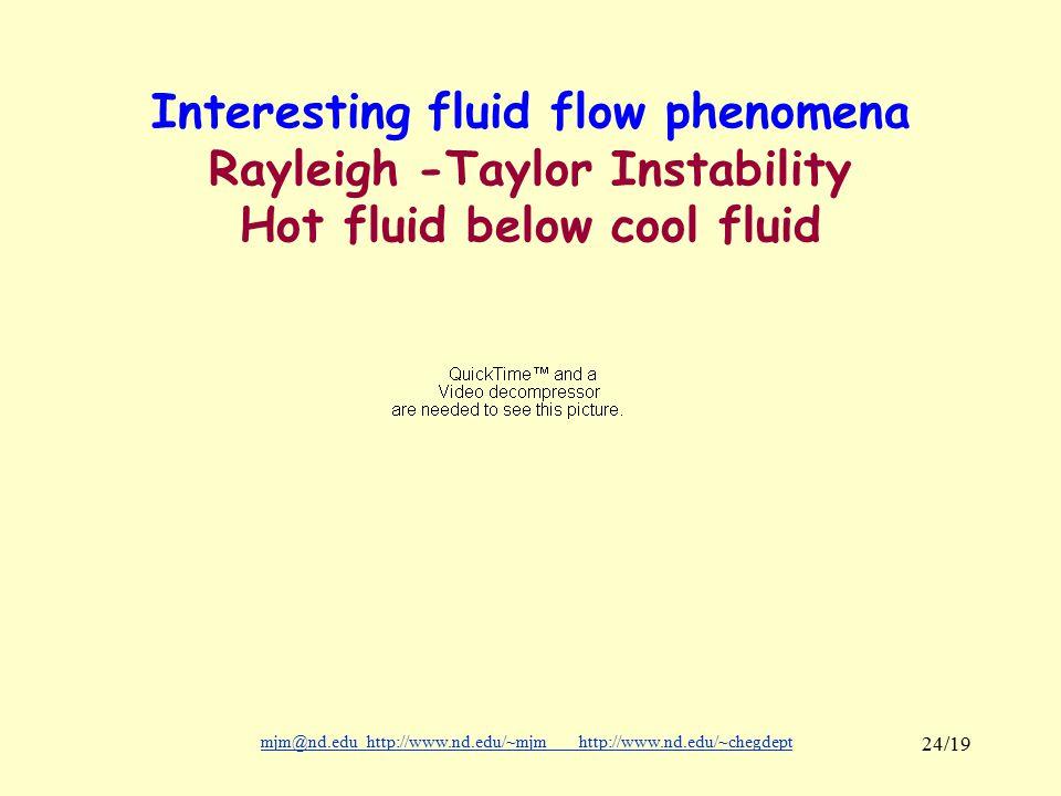 mjm@nd.eduhttp://www.nd.edu/~mjmhttp://www.nd.edu/~chegdepthttp://www.nd.edu/~mjmhttp://www.nd.edu/~chegdept 24/19 Interesting fluid flow phenomena Rayleigh -Taylor Instability Hot fluid below cool fluid