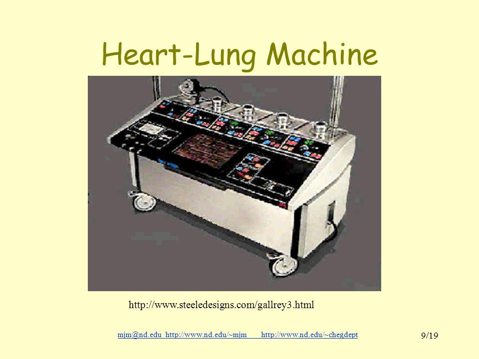 mjm@nd.eduhttp://www.nd.edu/~mjmhttp://www.nd.edu/~chegdepthttp://www.nd.edu/~mjmhttp://www.nd.edu/~chegdept 9/19 Heart-Lung Machine http://www.steeledesigns.com/gallrey3.html