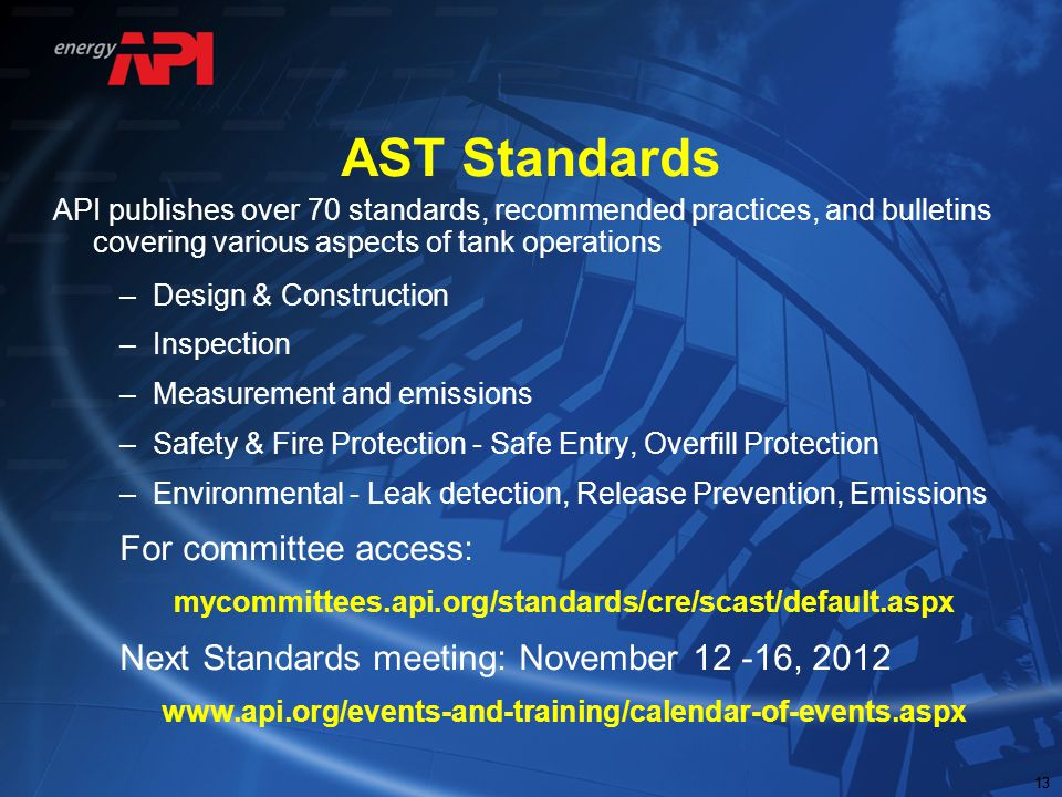 13 AST Standards API publishes over 70 standards, recommended practices, and bulletins covering various aspects of tank operations –Design & Construct
