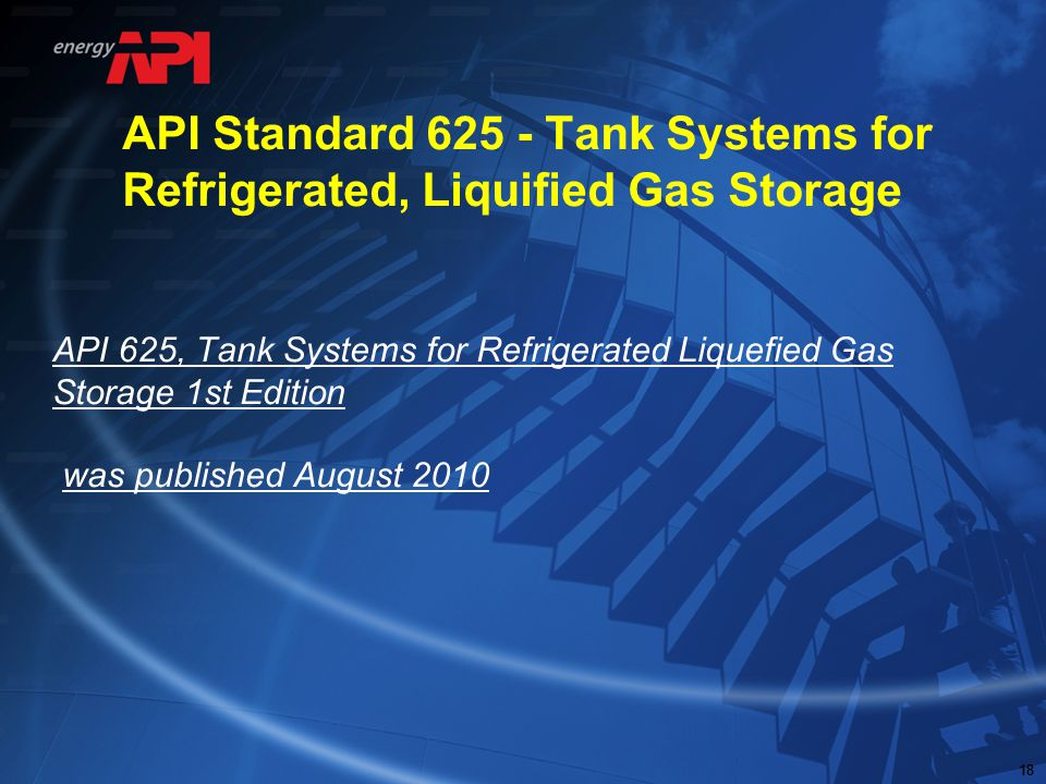18 API Standard 625 - Tank Systems for Refrigerated, Liquified Gas Storage API 625, Tank Systems for Refrigerated Liquefied Gas Storage 1st Edition wa