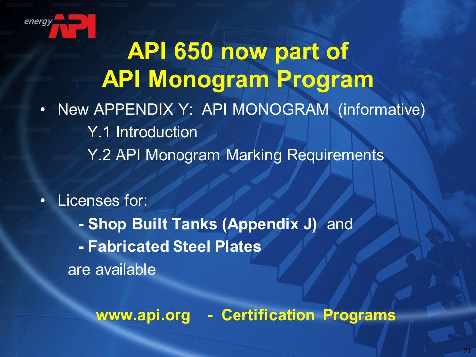 21 API 650 now part of API Monogram Program New APPENDIX Y: API MONOGRAM (informative) Y.1 Introduction Y.2 API Monogram Marking Requirements Licenses