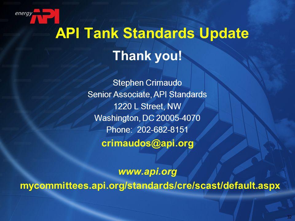 32 API Tank Standards Update Thank you! Stephen Crimaudo Senior Associate, API Standards 1220 L Street, NW Washington, DC 20005-4070 Phone: 202-682-81