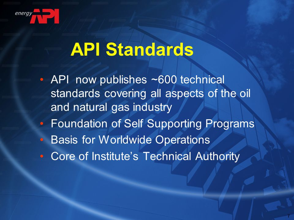 777 API Standards API now publishes ~600 technical standards covering all aspects of the oil and natural gas industry Foundation of Self Supporting Pr