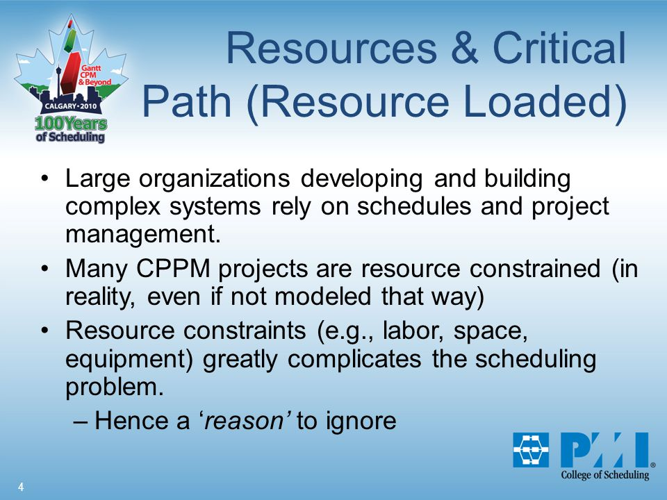 4 Resources & Critical Path (Resource Loaded) Large organizations developing and building complex systems rely on schedules and project management.