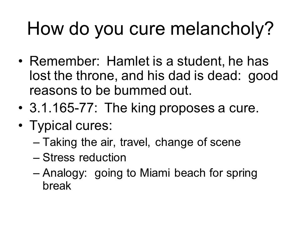How do you cure melancholy.