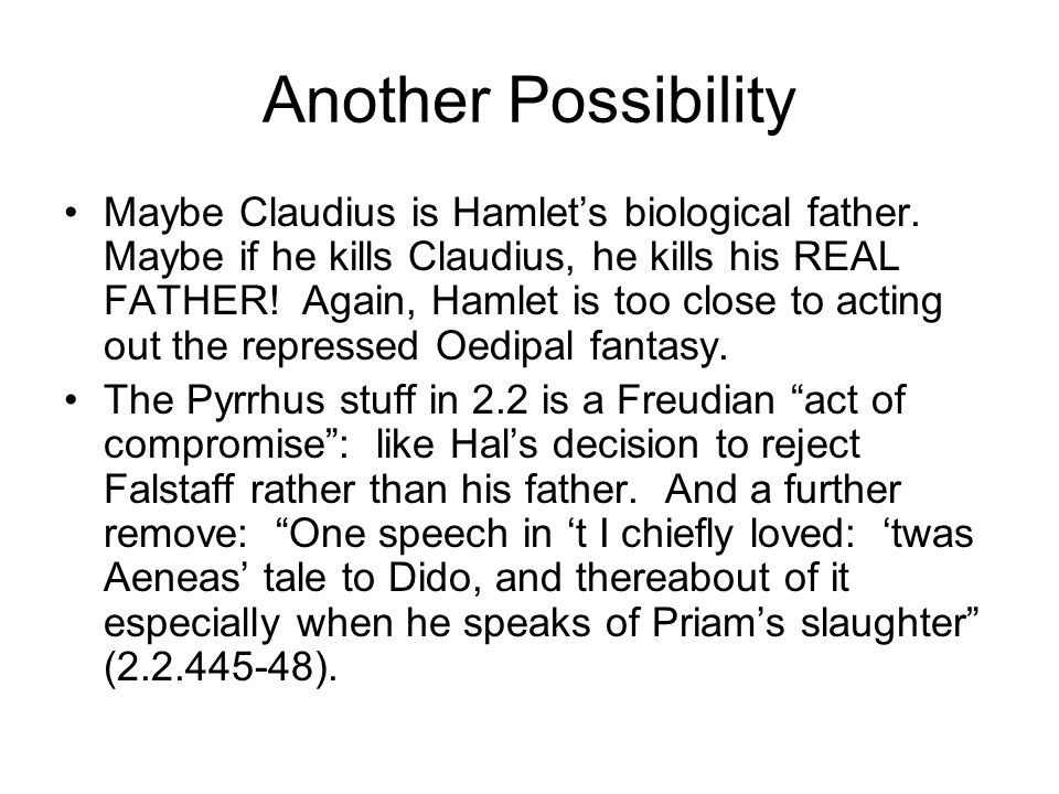 Another Possibility Maybe Claudius is Hamlet's biological father.