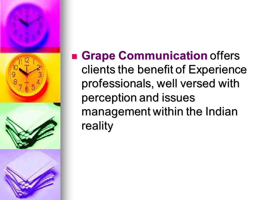 Grape Communication offers clients the benefit of Experience professionals, well versed with perception and issues management within the Indian reality Grape Communication offers clients the benefit of Experience professionals, well versed with perception and issues management within the Indian reality