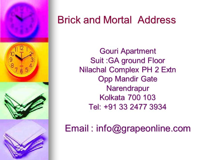 Brick and Mortal Address Gouri Apartment Suit :GA ground Floor Nilachal Complex PH 2 Extn Opp Mandir Gate Narendrapur Kolkata 700 103 Tel: +91 33 2477 3934 Email : info@grapeonline.com
