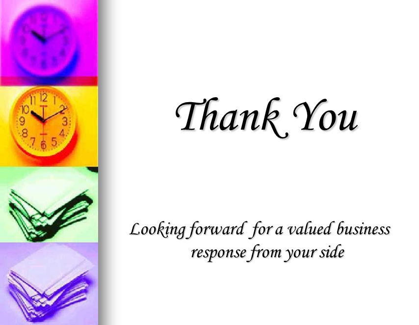 Thank You Thank You Looking forward for a valued business response from your side