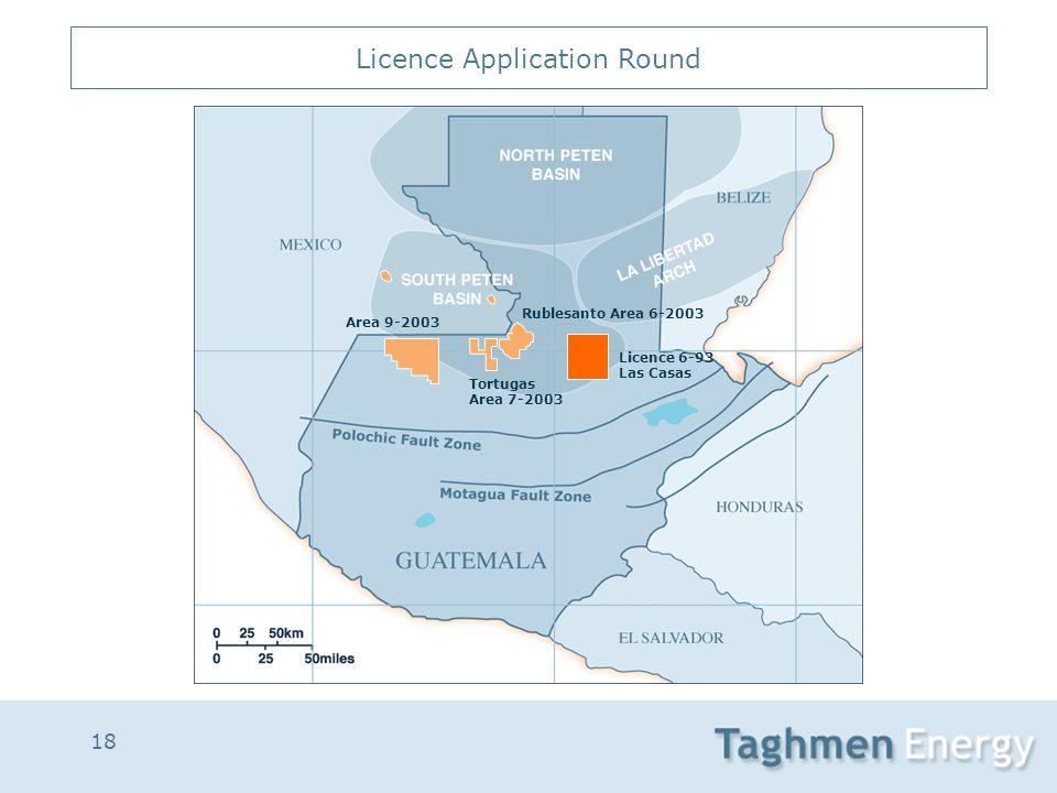 18 Licence Application Round Licence 6-93 Las Casas Rublesanto Area 6-2003 Tortugas Area 7-2003 Area 9-2003