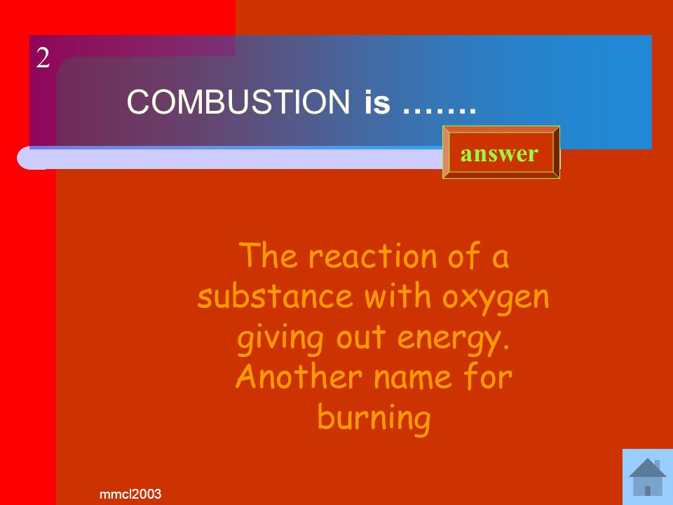 mmcl2003 1 A FUEL is …… A chemical that burns to release heat energy answer