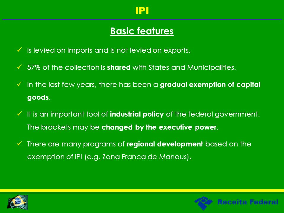 Receita Federal Basic features Is levied on imports and is not levied on exports.