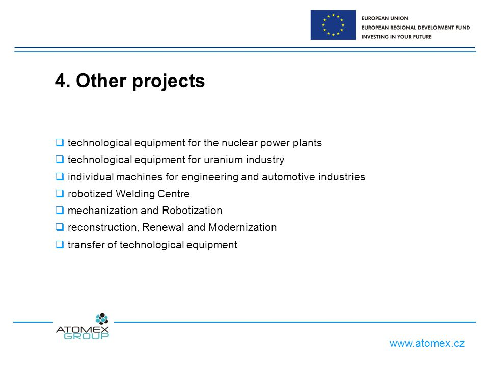 www.atomex.cz 4. Other projects  technological equipment for the nuclear power plants  technological equipment for uranium industry  individual mac