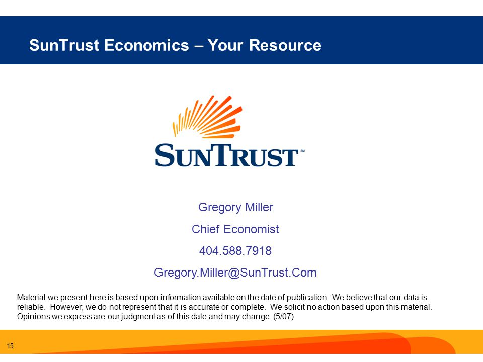 15 SunTrust Economics – Your Resource Material we present here is based upon information available on the date of publication.