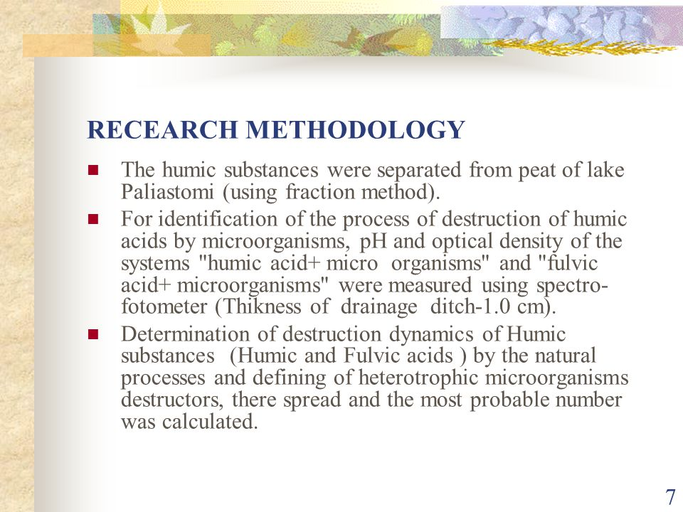7 RECEARCH METHODOLOGY The humic substances were separated from peat of lake Paliastomi (using fraction method). For identification of the process of