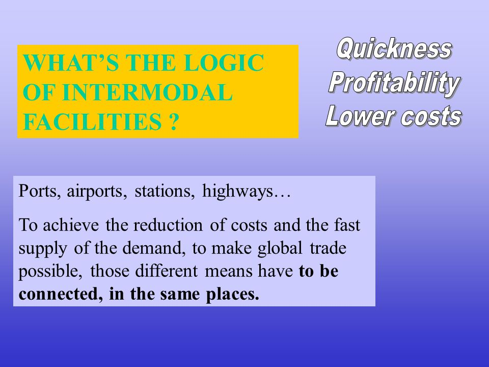WHAT'S THE LOGIC OF INTERMODAL FACILITIES .