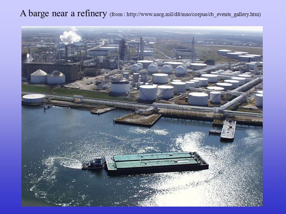 A barge near a refinery (from : http://www.uscg.mil/d8/mso/corpus/cb_events_gallery.htm)