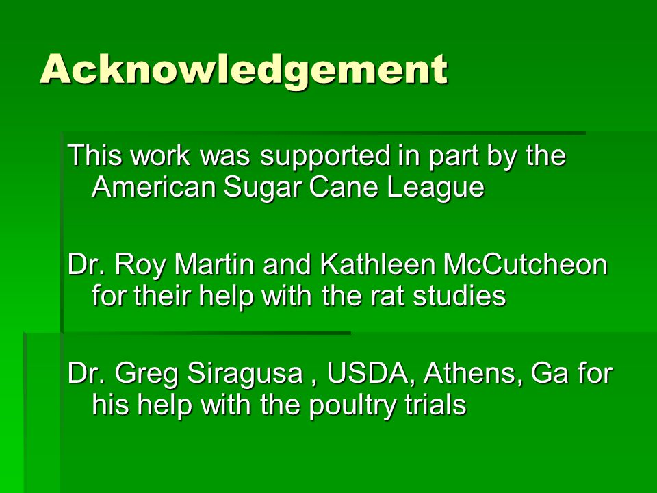 Acknowledgement This work was supported in part by the American Sugar Cane League Dr. Roy Martin and Kathleen McCutcheon for their help with the rat s