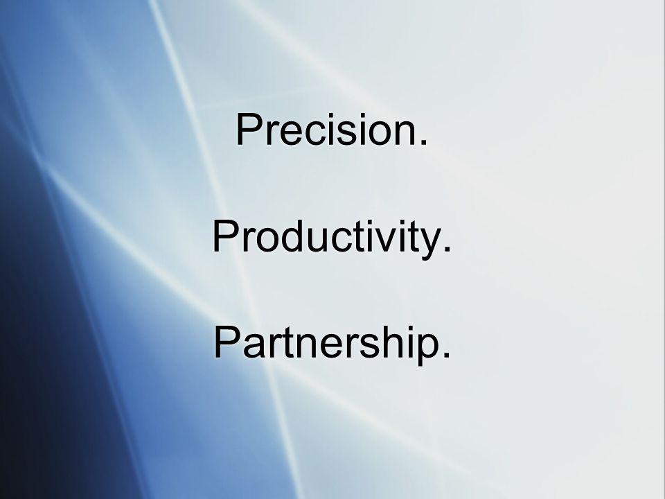 Precision. Productivity. Partnership.