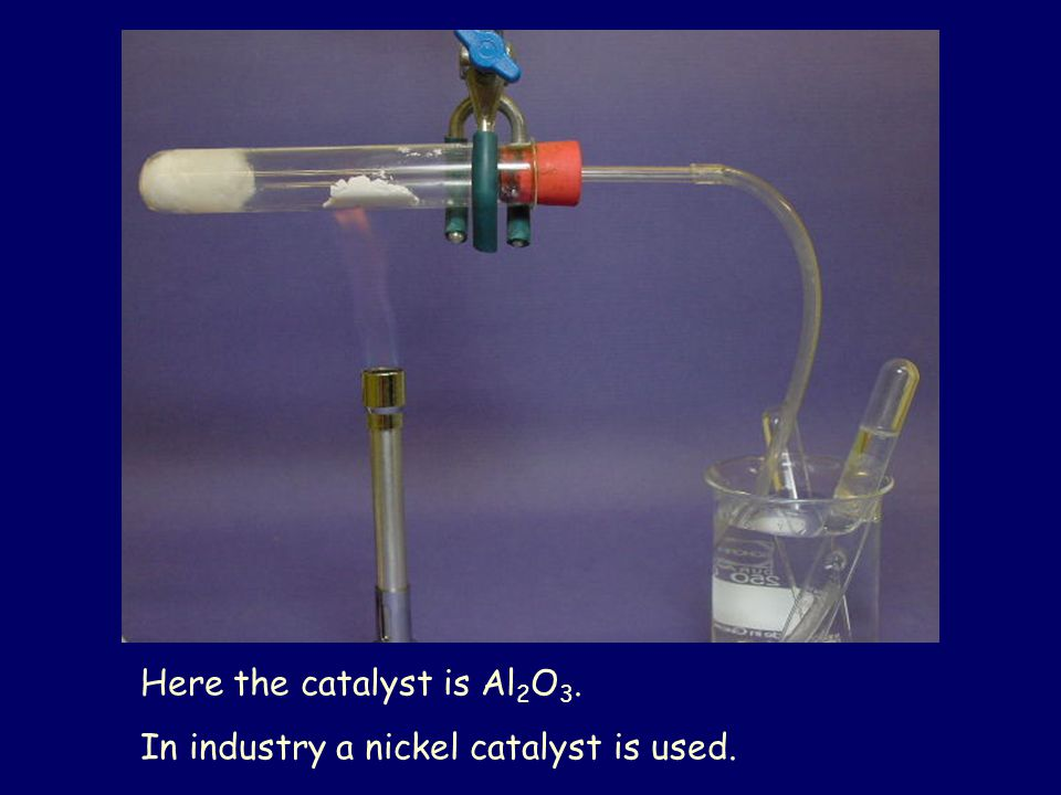 Here the catalyst is Al 2 O 3. In industry a nickel catalyst is used.