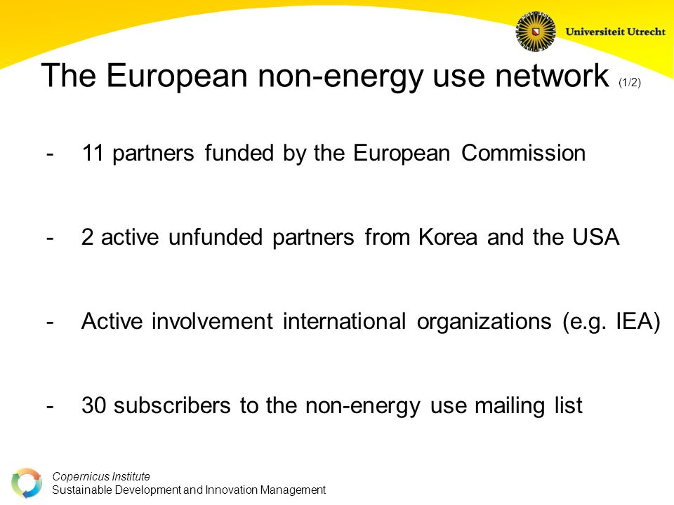 Copernicus Institute Sustainable Development and Innovation Management The European non-energy use network (1/2) - 11 partners funded by the European