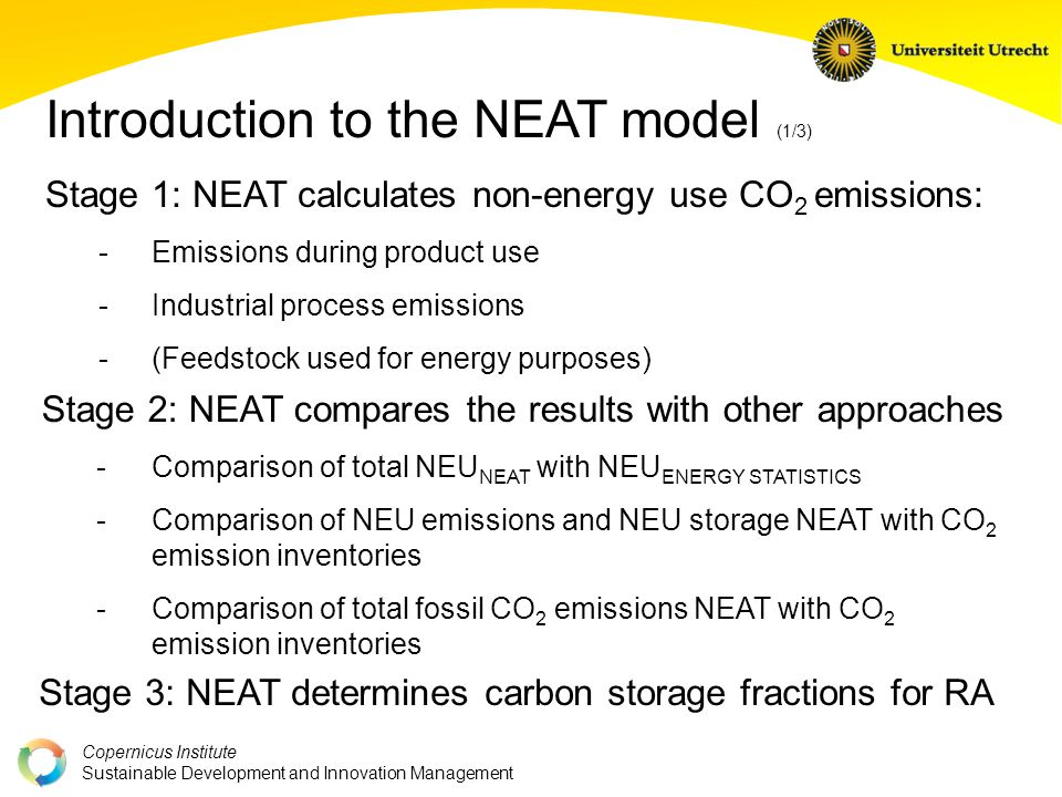 Copernicus Institute Sustainable Development and Innovation Management Introduction to the NEAT model (1/3) Stage 1: NEAT calculates non-energy use CO