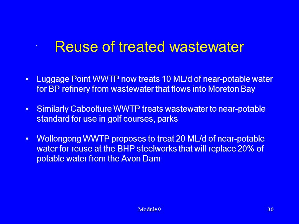 Module 930 Reuse of treated wastewater Luggage Point WWTP now treats 10 ML/d of near-potable water for BP refinery from wastewater that flows into Mor