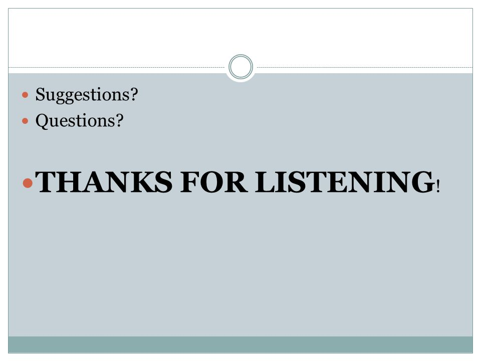 Suggestions Questions THANKS FOR LISTENING !