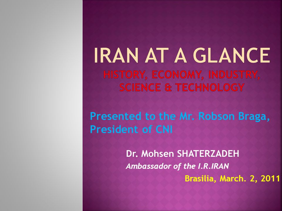 Dr. Mohsen SHATERZADEH Ambassador of the I.R.IRAN Brasilia, March.