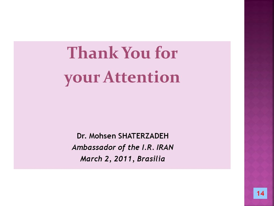 Thank You for your Attention Dr. Mohsen SHATERZADEH Ambassador of the I.R.