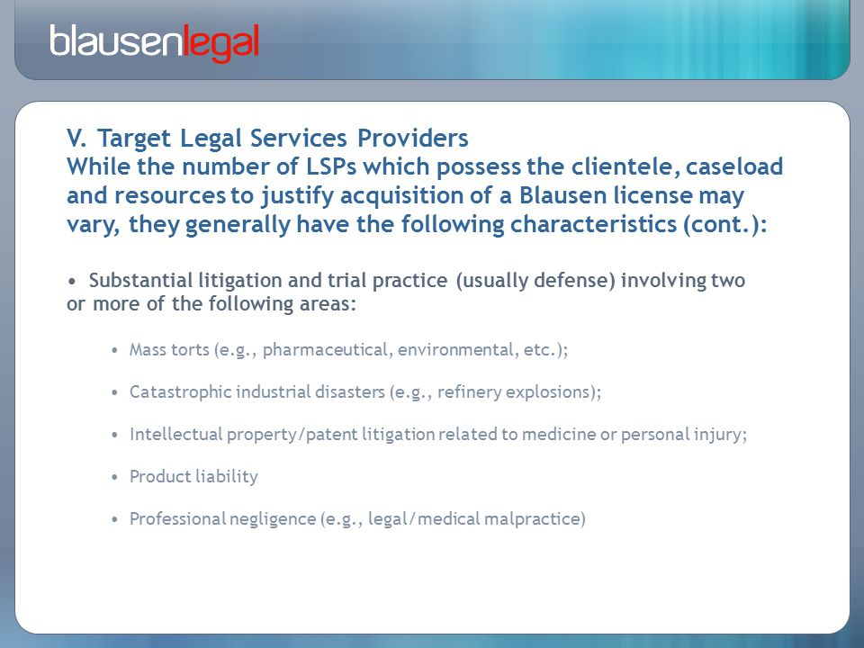 V. Target Legal Services Providers While the number of LSPs which possess the clientele, caseload and resources to justify acquisition of a Blausen li