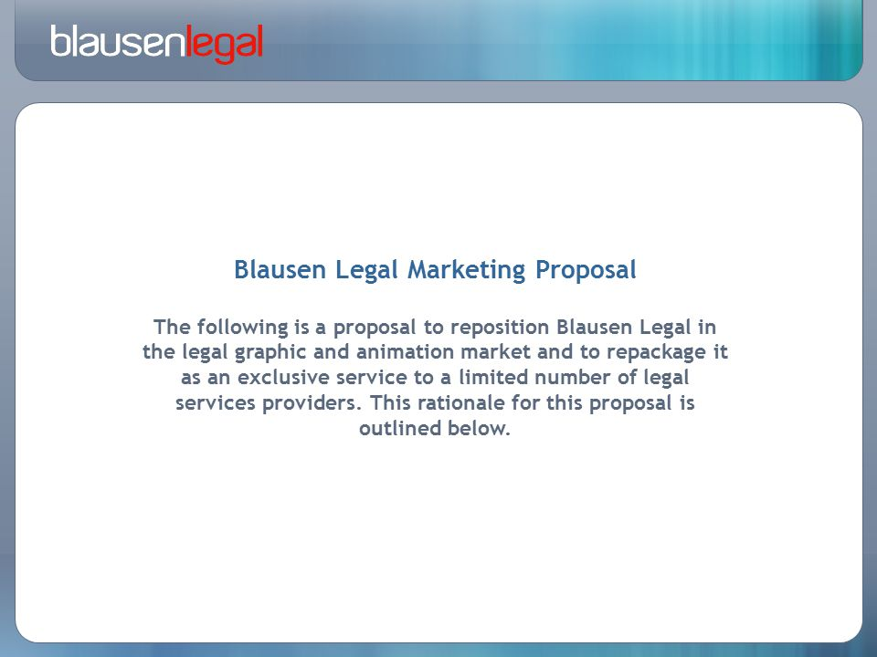 Blausen Legal Marketing Proposal The following is a proposal to reposition Blausen Legal in the legal graphic and animation market and to repackage it