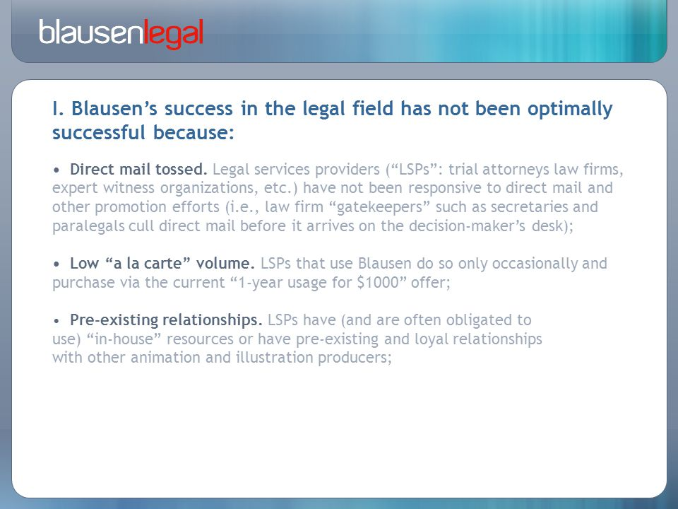 """I. Blausen's success in the legal field has not been optimally successful because: Direct mail tossed. Legal services providers (""""LSPs"""": trial attorne"""