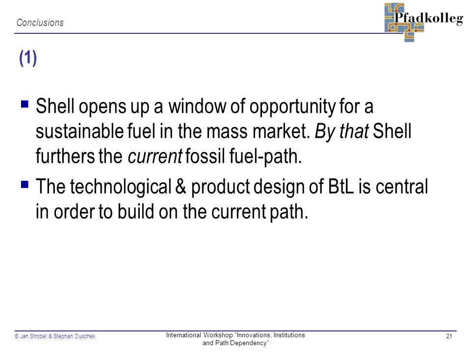 © Jan Strobel & Stephan Duschek21 International Workshop Innovations, Institutions and Path Dependency (1)  Shell opens up a window of opportunity for a sustainable fuel in the mass market.