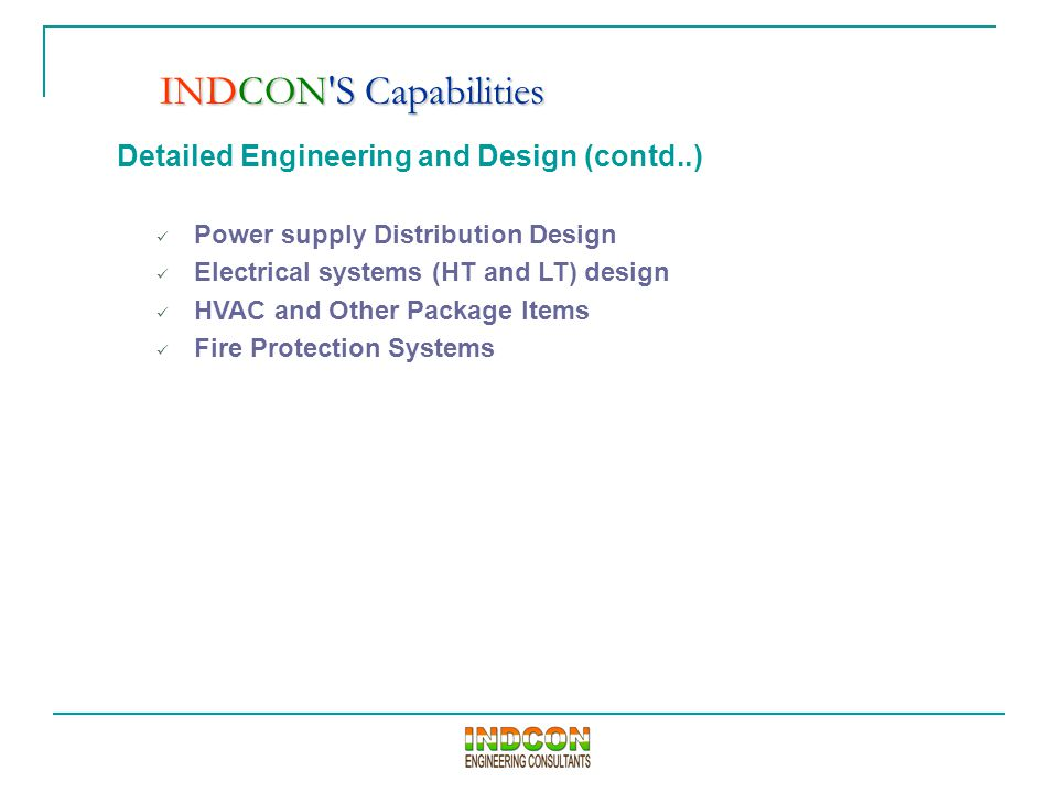 Detailed Engineering and Design (contd..) Power supply Distribution Design Electrical systems (HT and LT) design HVAC and Other Package Items Fire Pro