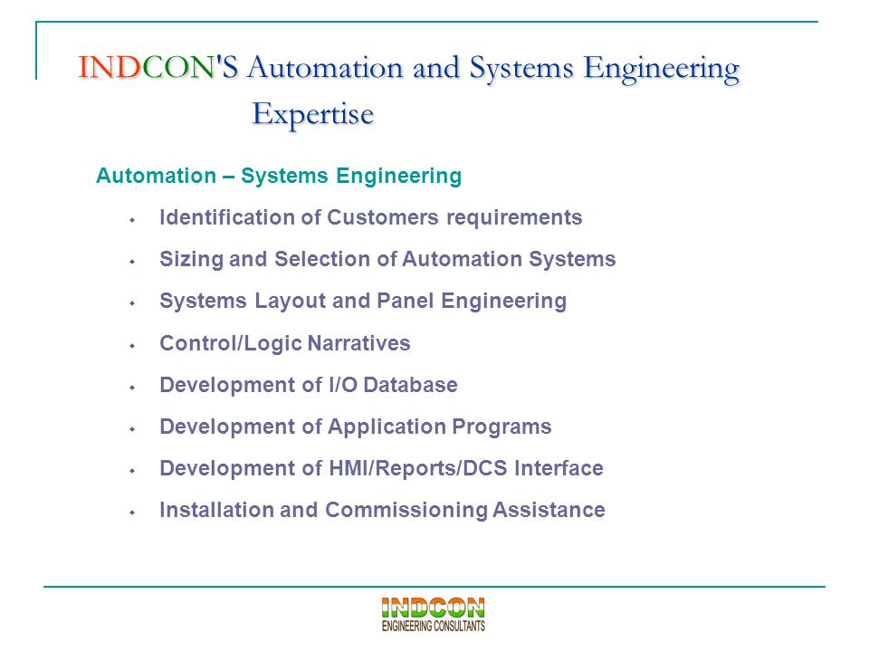 INDCON'S Automation and Systems Engineering Expertise Automation – Systems Engineering  Identification of Customers requirements  Sizing and Selecti