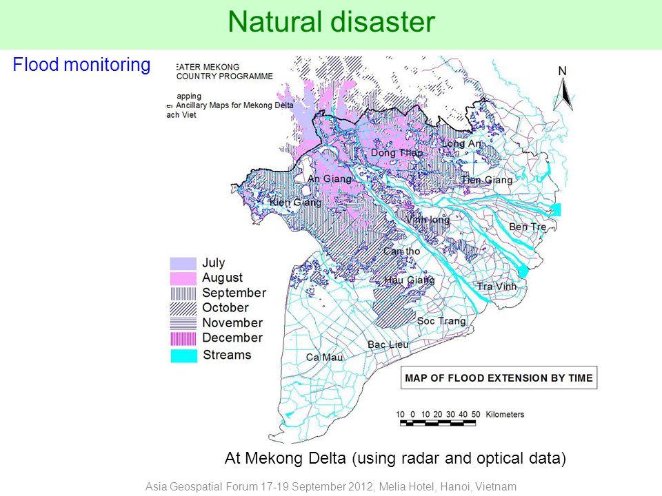 Natural disaster Flood monitoring At Mekong Delta (using radar and optical data) Asia Geospatial Forum 17-19 September 2012, Melia Hotel, Hanoi, Vietnam
