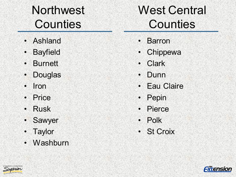 Northwest Counties Ashland Bayfield Burnett Douglas Iron Price Rusk Sawyer Taylor Washburn Barron Chippewa Clark Dunn Eau Claire Pepin Pierce Polk St