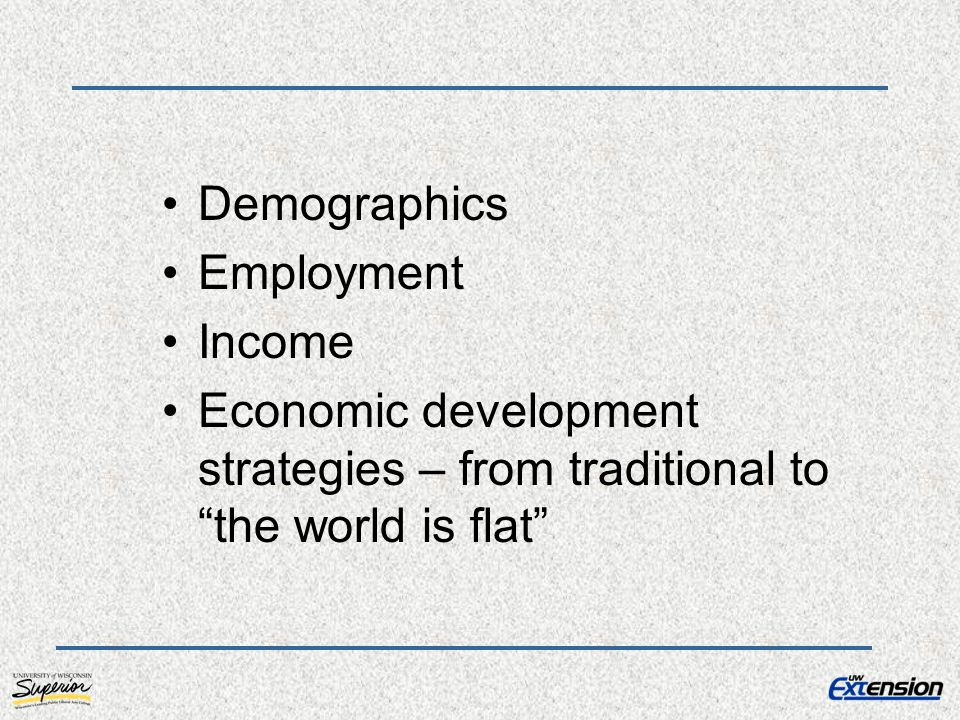 """Demographics Employment Income Economic development strategies – from traditional to """"the world is flat"""""""
