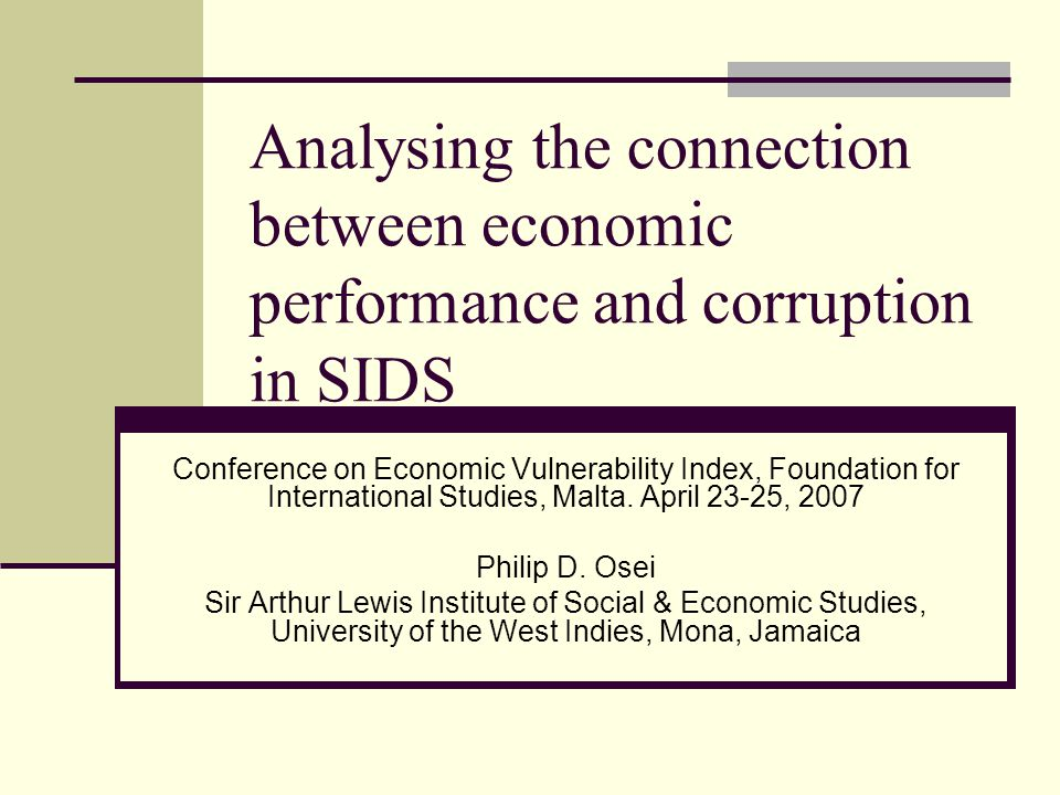 Outline Definitional issues Examination of the debate on the linkages between corruption and economic growth Some evidence from SIDS, including the Caribbean.