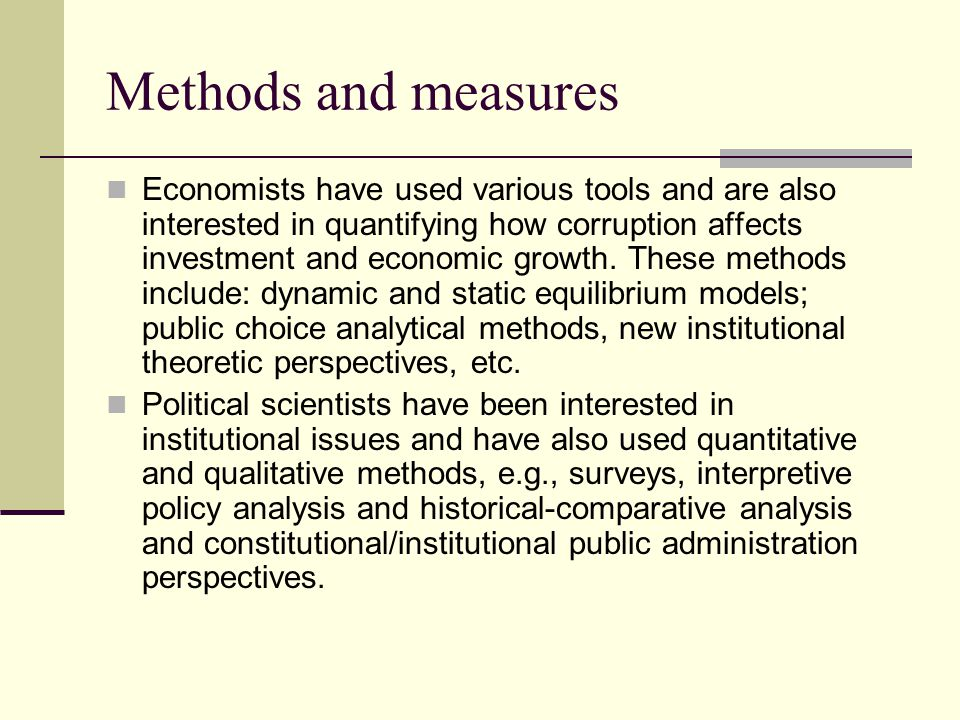 Methods and measures Economists have used various tools and are also interested in quantifying how corruption affects investment and economic growth.