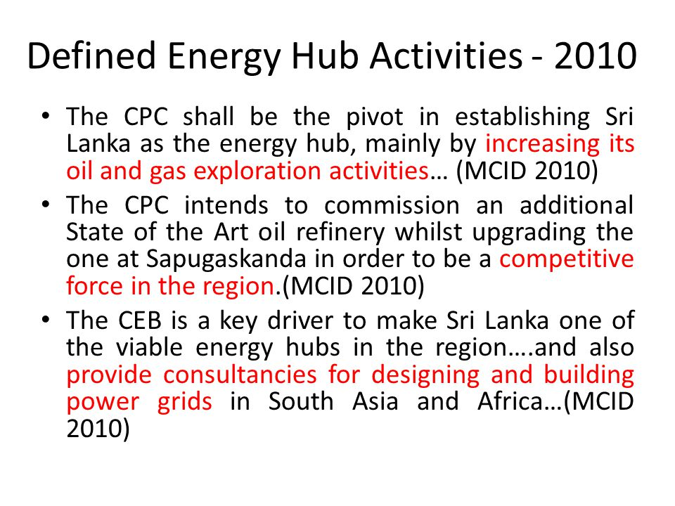 Defined Energy Hub Activities - 2010 The CPC shall be the pivot in establishing Sri Lanka as the energy hub, mainly by increasing its oil and gas expl
