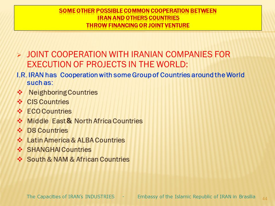  JOINT COOPERATION WITH IRANIAN COMPANIES FOR EXECUTION OF PROJECTS IN THE WORLD: I.R. IRAN has Cooperation with some Group of Countries around the W