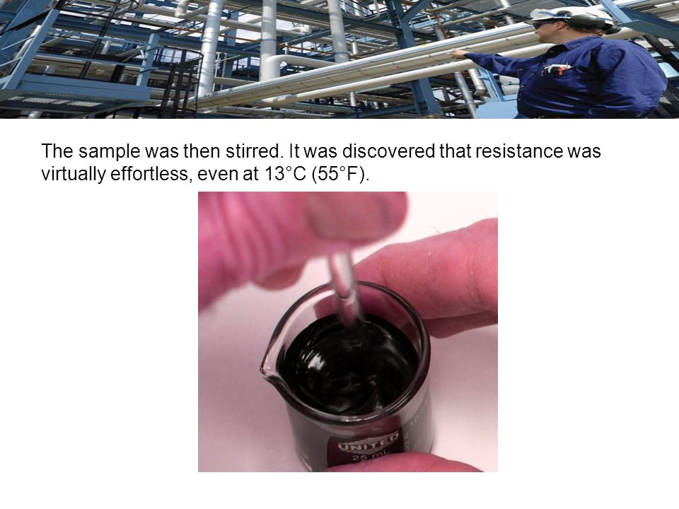 The oil flowed back and filled the hole immediately after the rod was removed. This indicated that the pour point had been reduced..