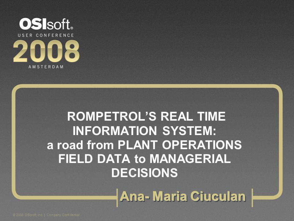 3 © 2008 OSIsoft, Inc. | Company Confidential Rompetrol