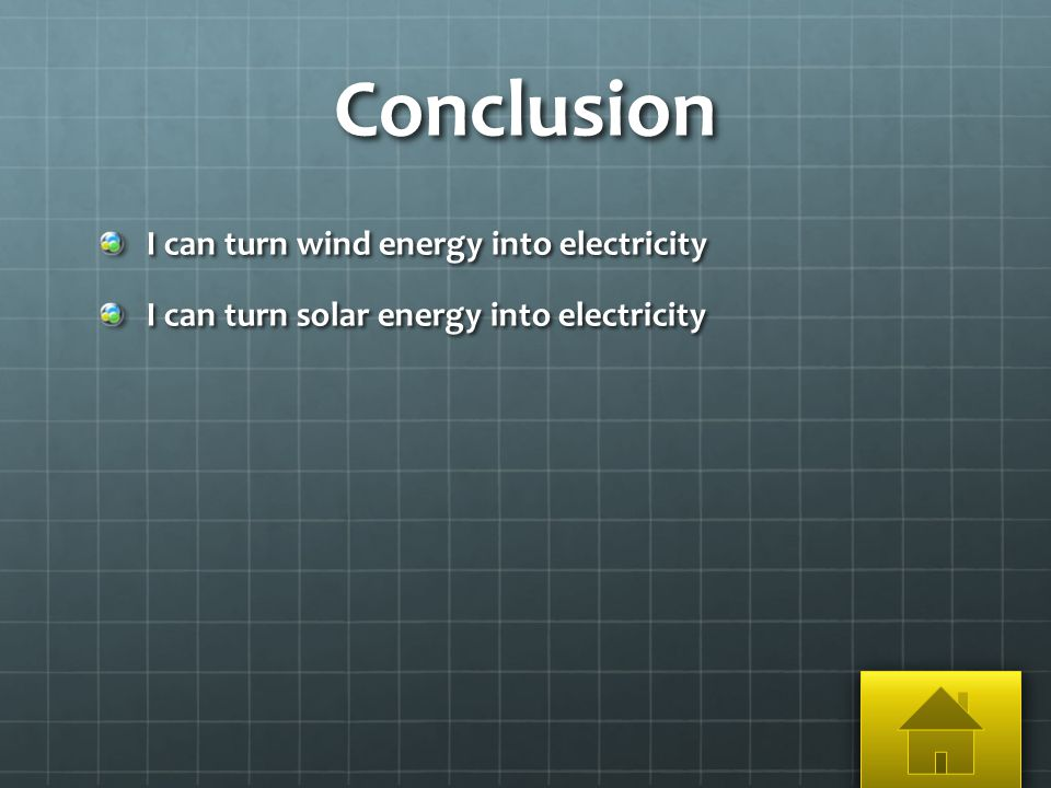 Conclusion I can turn wind energy into electricity I can turn solar energy into electricity