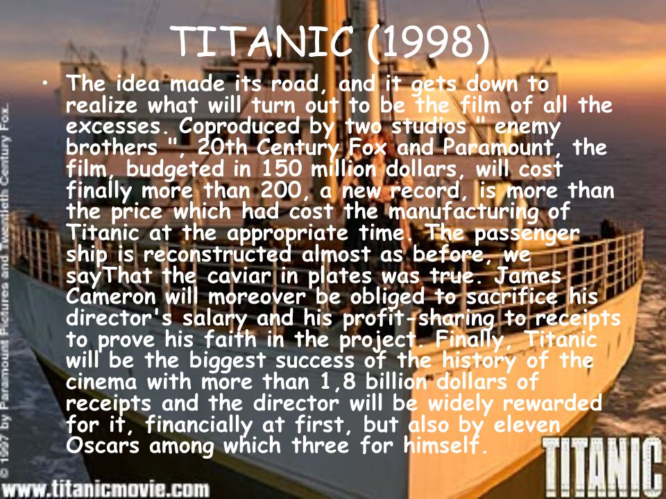 TITANIC (1998) The idea made its road, and it gets down to realize what will turn out to be the film of all the excesses.