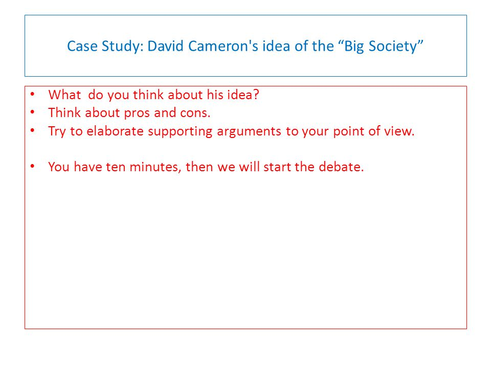 Case Study: David Cameron s idea of the Big Society What do you think about his idea.