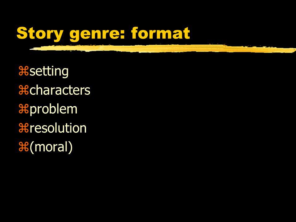 Story genre: format zsetting zcharacters zproblem zresolution z(moral)
