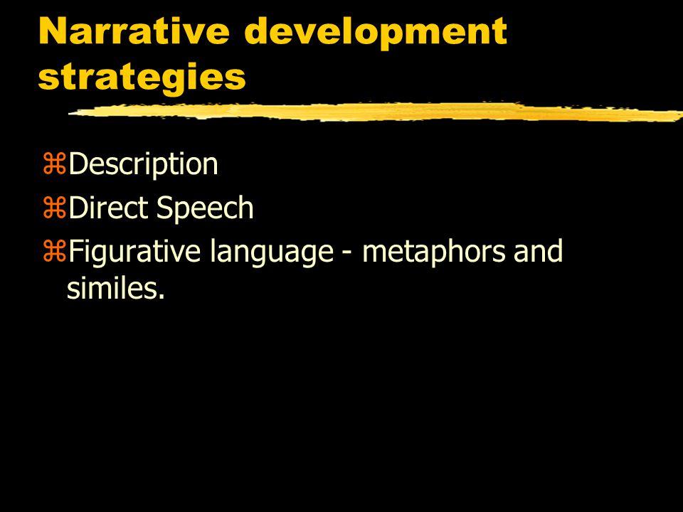 Narrative development strategies zDescription zDirect Speech zFigurative language - metaphors and similes.
